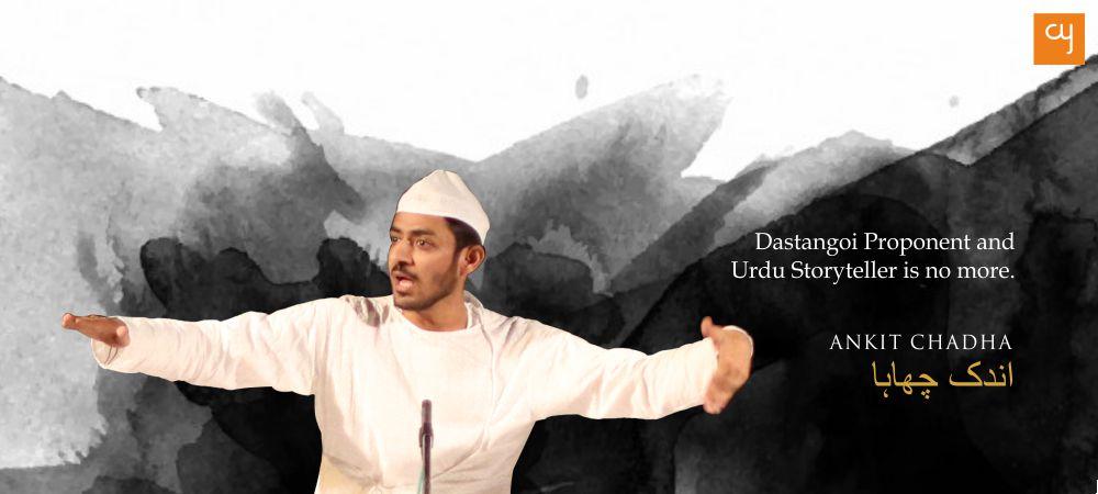 Dastangoi Proponent and Urdu Storyteller Ankit Chadha Is No More