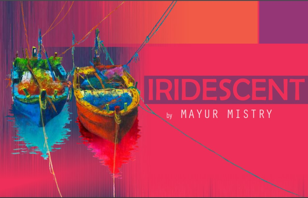 https://creativeyatra.com/wp-content/uploads/2020/01/IRIDESCENT-by-Mayur-Mistry.jpg