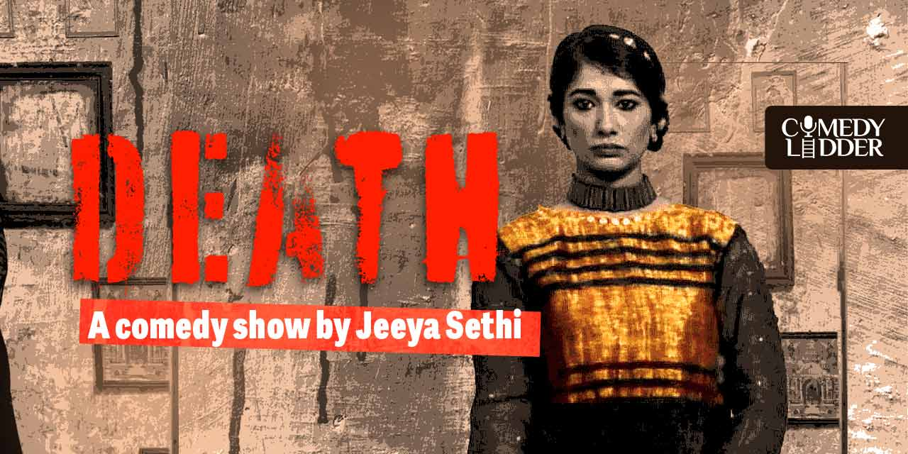 Death: A Comedy Show By Jeeya ...
