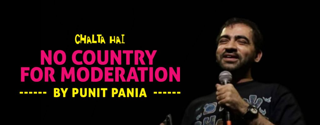 No Country For Moderation - Punit Pania